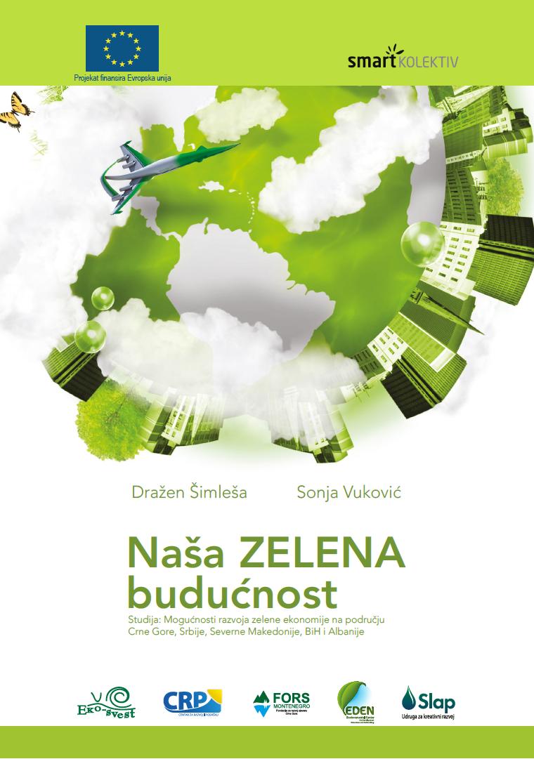 Naša ZELENA budućnost – Studija o mogućnostima razvoja zelene ekonomije na području Crne Gore, Srbije, Severne Makedonije, BiH i Albanije